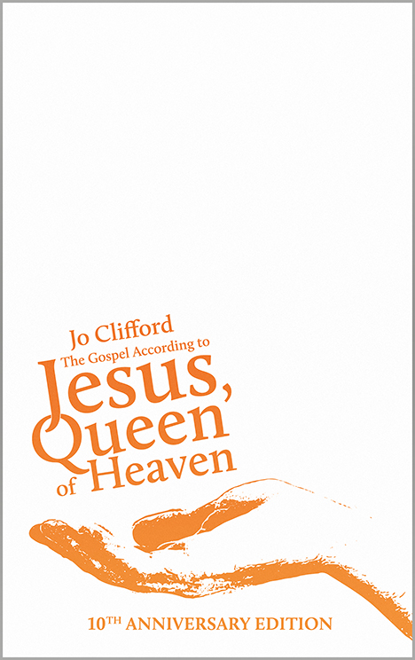 book cover - white background with orange hand holding text reading 'jo clifford the gospel according to jesus queen of heaven 10th anniversary edition'